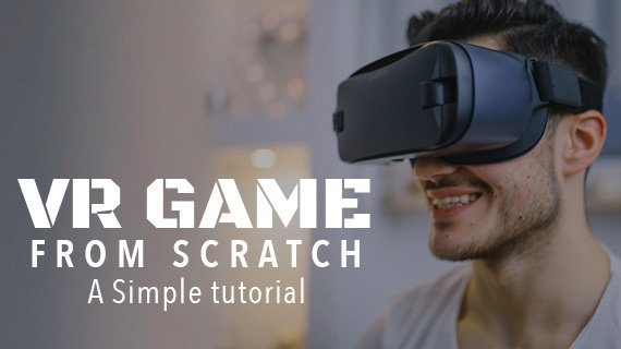 A Simple Unity VR Tutorial: Learn How to Make VR Games From Scratch